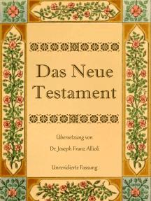 Das Neue Testament. Aus der Vulgata mit Bezug auf den Grundtext neu übersetzt, von Dr. Joseph Franz Allioli.: Unrevidierte Fassung mit den Vorreden  nach der Ausgabe Landshut, 1838.