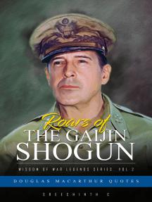 Roars of the Gaijin Shogun: Douglas MacArthur Quotes