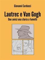 Lautrec e Van Gogh. Due amici una storia a fumetti