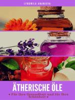 Ätherische Öle Für Ihre Gesundheit Und Ihre Schönheit: Teil 1