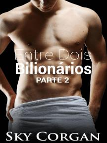 Entre Dois Bilionários: Parte 2
