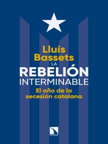 La rebelión interminable: El año de la secesión catalana