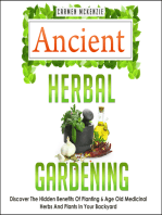 Ancient Herbal Gardening:Discover The Hidden Benefits Of 6 Age Old Medicinal Herbs And Plants In Your Backyard