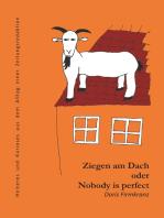 Ziegen am Dach oder nobody is perfect: Heiteres und Kurioses aus dem Alltag einer Zeitungsredaktion