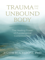 Trauma and the Unbound Body: The Healing Power of Fundamental Consciousness