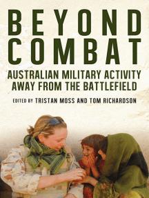 Beyond Combat: Australian military activity away from the battlefield