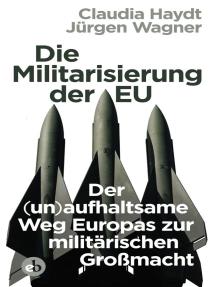 Die Militarisierung der EU: Der (un)aufhaltsame Weg Europas zur militärischen Großmacht
