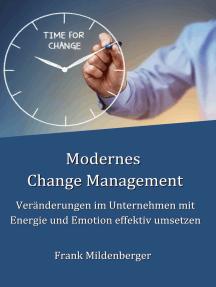Modernes Change Management: Veränderungen im Unternehmen mit Energie und Emotion effektiv umsetzen