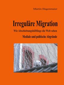 Irreguläre Migration: Wie Abschiebungshäftlinge die Welt sehen