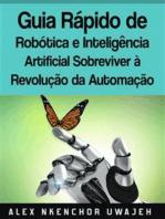 Guia Rápido De Robótica E Inteligência Artificial: Sobreviver À Revolução Da Automação