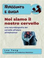 Riassunto E Guida - Noi Siamo Il Nostro Cervello