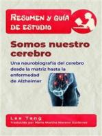 Resumen Y Guía De Estudio - Somos Nuestro Cerebro