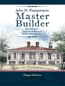 John H. Kampmann, Master Builder: San Antonio's German Influence in the 19th Century