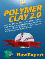 Polymer Clay 2.0: How to Make Polymer Clay Items and Learn Everything You Need to Know About Polymer Clay Basics for Beginners From A to Z