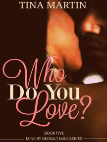Who Do You Love?: Mine By Default Mini-Series, #5