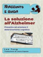 Riassunto E Guida – La Soluzione All'Alzheimer