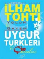Yolum ve Gayem - Uygur Türkleri ve Çin Meselesi