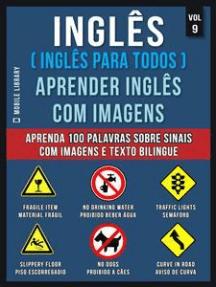Inglês ( Inglês Para Todos ) Aprender Inglês Com Imagens (Vol 9): Aprenda 100 palavras sobre Sinais com imagens e texto bilingue