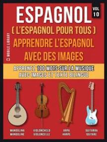 Espagnol ( L'Espagnol Pour Tous ) - Apprendre l'espagnol avec des images (Vol 10): Apprenez 100 mots sur la Musique avec des images et du texte bilingue