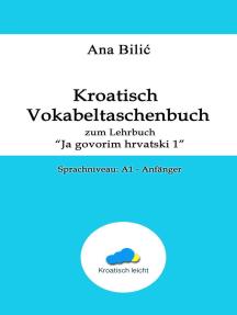 """Kroatisch Vokabeltaschenbuch zum Lehrbuch """"Ja govorim hrvatski 1"""": Sprachniveau A1 - Anfänger"""