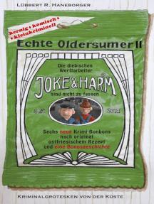 Echte Oldersumer II: Die diebischen Werftarbeiter Joke & Harm sind nicht zu fassen. Sieben neue Kriminalgrotesken aus Ostfriesland.
