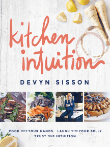 Kitchen Intuition: Reawaken Your Creativity, Engage All Your Senses, and Have More Fun Cooking!