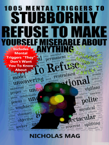 1005 Mental Triggers To Stubbornly Refuse To Make Yourself Miserable About Anything