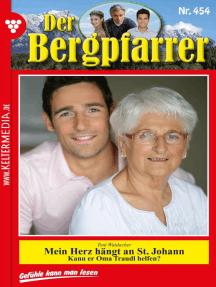 Der Bergpfarrer 454 – Heimatroman: Mein Herz hängt an St. Johann