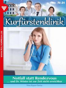 Kurfürstenklinik 84 – Arztroman: Notfall statt Rendezvous