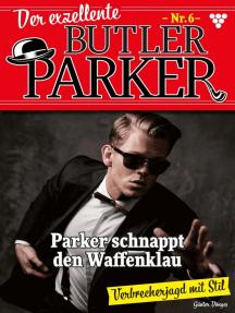 Der exzellente Butler Parker 6 – Kriminalroman: Parker schnappt den Waffenklau