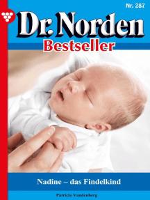 Dr. Norden Bestseller 287 – Arztroman: Nadine – das Findelkind
