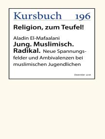 Jung. Muslimisch. Radikal.: Neue Spannungsfelder und Ambivalenzen bei muslimischen Jugendlichen
