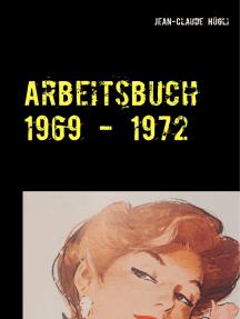 Arbeitsbuch 1969 - 1972: Gedanken und Erfahrungen aus meiner Lehrzeit