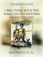 """""""I was there"""" with the Yanks on the western front 1917-1919"""