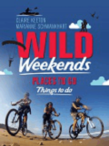 Wild Weekends South Africa: Places to Go, Things to Do