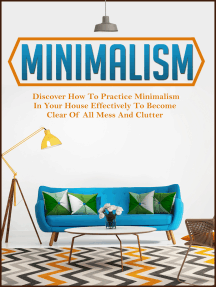 Minimalism: Discover How To Practice Minimalism In Your House Effectively To Become Clear Of All Mess And Clutter