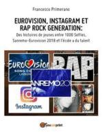 EUROVISION, INSTAGRAM ET RAP ROCK GENERATION: Des histoires de jeunes entre 1000 Selfies, Sanremo-Eurovision 2018 et l'école a du talent