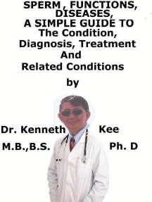 Sperm, Functions, Diseases, A Simple Guide To The Condition, Diagnosis, Treatment And Related Conditions