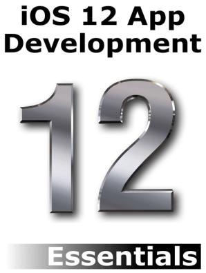 iOS 12 App Development Essentials by Neil Smyth - Book - Read Online