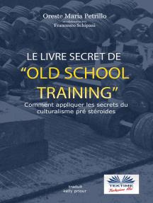 Le Livre Secret De L'Entraînement Old School: Comment Appliquer Les Secrets Du Culturisme Originel