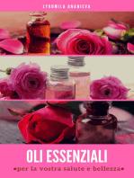 Gli Oli Essenziali Per La Vostra Salute E Bellezza