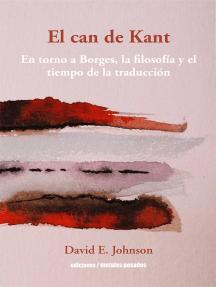 El can de Kant: En torno a Borges, la filosofía y el tiempo de la traducción