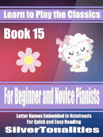 Learn to Play the Classics Book 15 - For Beginner and Novice Pianists Letter Names Embedded In Noteheads for Quick and Easy Reading