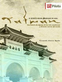 El secreto mejor guardado de Asia: TAIWAN: Una historia de algunas de las más asombrosas y eficientes marcas del mundo