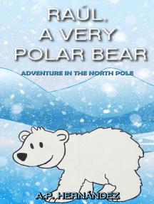 Raúl, a very polar bear: Adventure in the North Pole