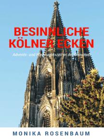 Besinnliche Kölner Ecken: Advents- und Weihnachtszeit in der Domstadt