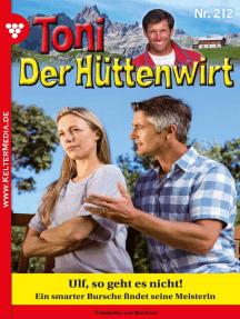 Toni der Hüttenwirt 212 – Heimatroman: Ulf, so geht es nicht!