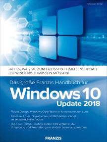 Das große Franzis Handbuch für Windows 10 Update 2018: Alles, was Sie zum großen Funktionsupdate zu Windows 10 wissen müssen!