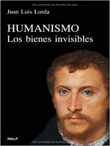 Humanismo: Los bienes invisibles