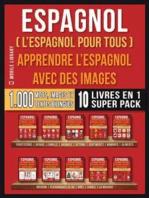 Espagnol ( L'Espagnol Pour Tous ) - Apprendre L'espagnol avec des Images (Super Pack 10 Livres en 1)
